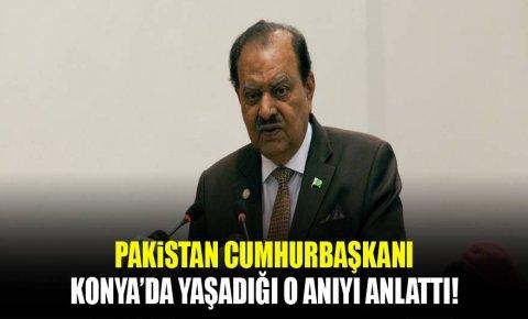 Pakistan Cumhurbaşkanı, Konyadaki o ilginç anısını anlattı