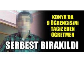 Konyada 9 öğrencisini taciz eden öğretmen serbest bırakıldı!