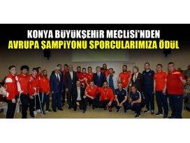 Konya Büyükşehir Meclisinden Avrupa Şampiyonu sporcularımıza ödül