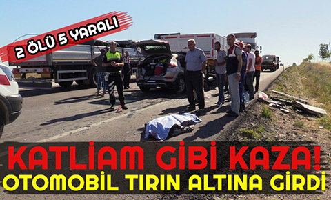 Katliam gibi kaza! Otomobil tırın altına girdi: 2 ölü, 5 yaralı