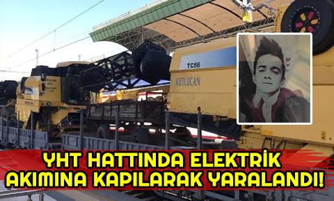YHT hattında elektrik akımına kapılarak yaralandı!