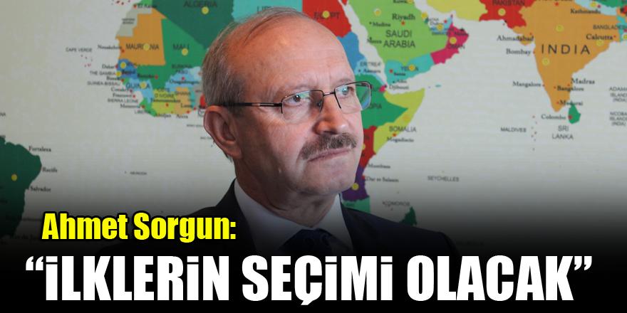 Ahmet Sorgun: İlklerin seçimi olacak