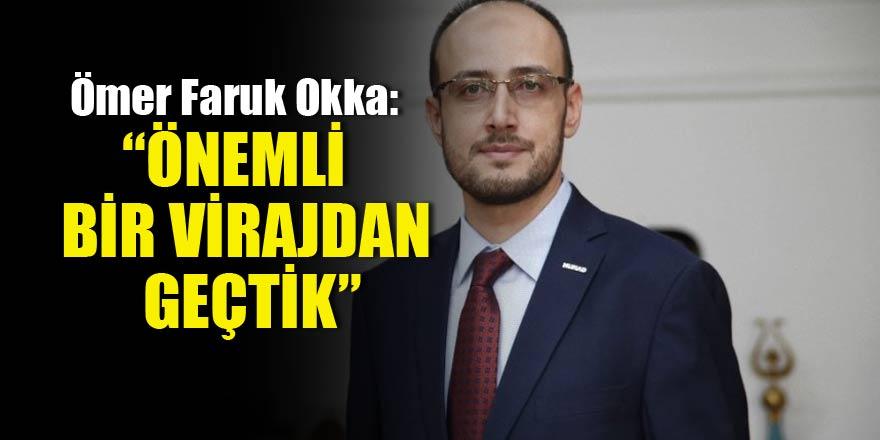 """Ömer Faruk Okka: """"Önemli bir virajdan geçtik"""""""