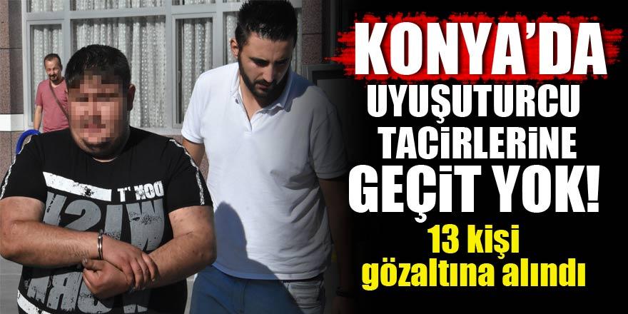 Konyada uyuşturucu tacirlerine geçit yok! 13 gözaltı