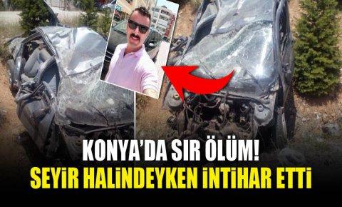 Konya'da sır ölüm! Seyir halindeyken intihar etti