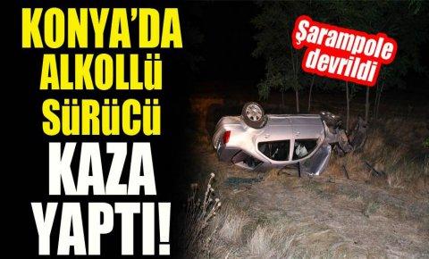 Konyada alkollü sürücü kaza yaptı!