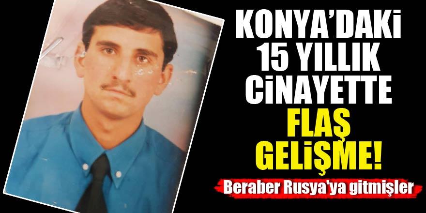 Konyadaki 15 yıllık cinayette flaş gelişme!