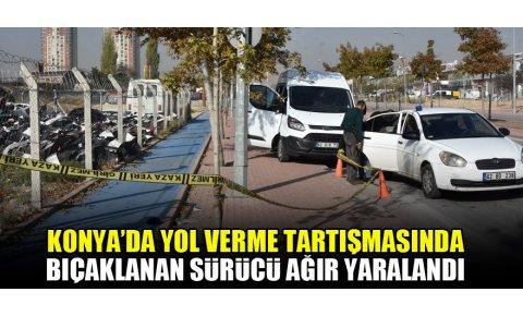Konya'da yol verme tartışmasında bıçaklanan sürücü ağır yaralandı!