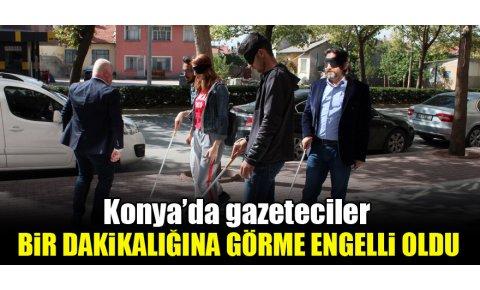 Konyada gazeteciler bir dakikalığına görme engelli oldu
