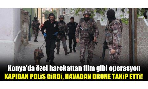 Konyada özel harekattan film gibi operasyon!