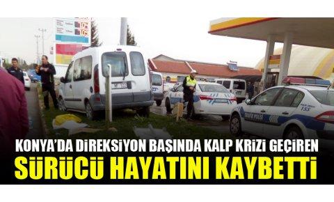 Konya'da direksiyon başında kalp krizi geçiren sürücü hayatını kaybetti
