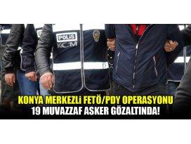 Konya merkezli FETÖ operasyonu: 19 muvazzaf asker gözaltında