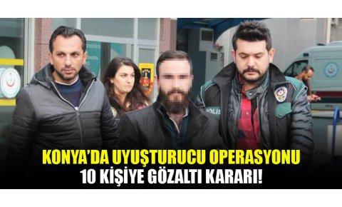 Konyada uyuşturucu operasyonu: 10 gözaltı