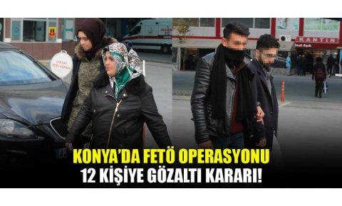 Konyada FETÖ operasyonu: 12 gözaltı