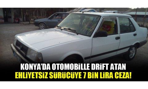 Konyada otomobille drift atan ehliyetsiz sürücüye 7 bin lira ceza!