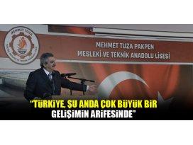Türkiye, şu anda çok büyük bir gelişimin arifesinde