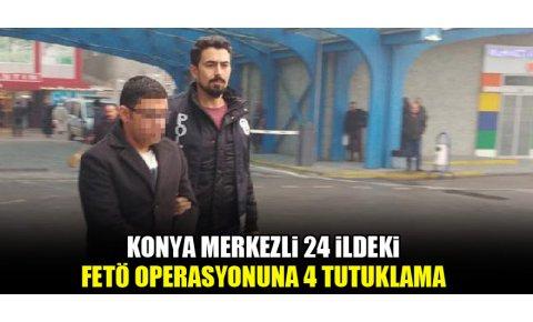 Konya merkezli 24 ildeki FETÖ operasyonuna 4 tutuklama