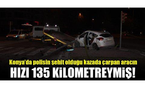 Konyada polisin şehit olduğu kazada çarpan aracın hızı 135 kilometreymiş!