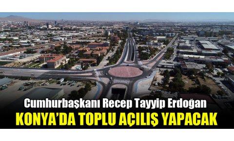 Cumhurbaşkanı Erdoğan Konyada toplu açılış yapacak