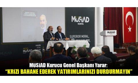 """MÜSİAD Kurucu Genel Başkanı Yarar: """"Krizi bahane ederek yatırımlarınızı durdurmayın"""""""