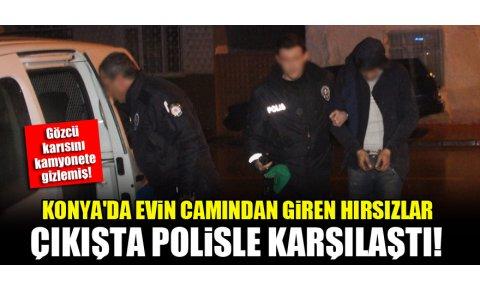 Konyada evin camından giren hırsızlar çıkışta polisle karşılaştı!