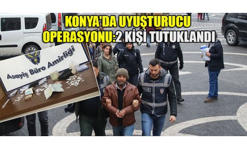 Konyada uyuşturucu operasyonu: 2 kişi tutuklandı