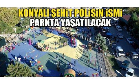 Konyalı Şehit polisin ismi parkta yaşatılacak