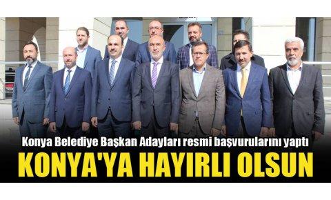 Konya Belediye Başkan Adayları resmi başvurularını yaptı
