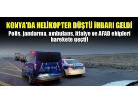 Konyada helikopter düştü ihbarı geldi, polis, jandarma, ambulans, itfaiye ve AFAD ekipleri harekete geçti!
