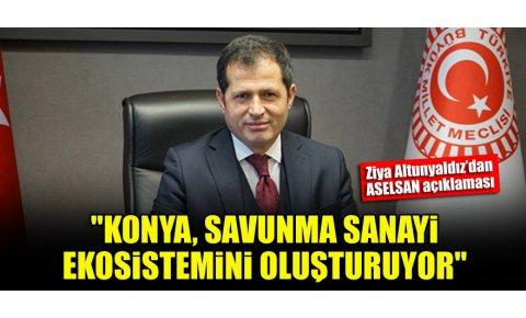 Ziya Altunyaldız: Konya, savunma sanayi ekosistemini oluşturuyor