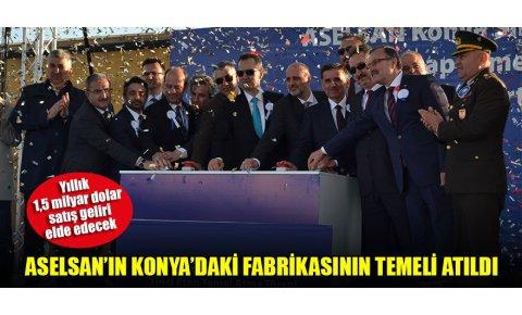 ASELSAN'ın Konya'daki fabrikasının temeli atıldı