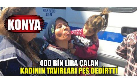 Konyada 400 bin liralık hırsızlığın şüphelisi kadının tavırları pes dedirtti