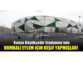 Konya Büyükşehir Stadyumunda bombalı eylem için keşif yapmışlar!