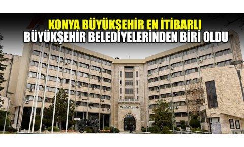 Konya Büyükşehir en itibarlı Büyükşehir Belediyelerinden biri oldu