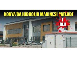 Konyada fabrikada hidrolik makinesi patladı: 1 ölü