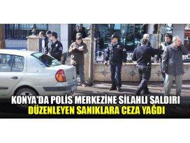 Konyada polis merkezine silahlı saldırı davasında sanıklara ceza yağdı