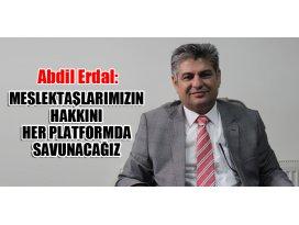Abdil Erdal: Meslektaşlarımızın hakkını her platformda savunacağız