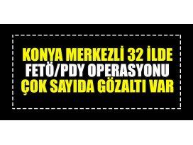 Konya merkezli 32 ilde FETÖ/PDY operasyonu çok sayıda gözaltı var