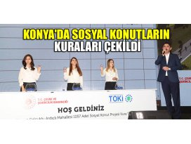 Bakan Kurum Konyada Sosyal Konutların kuralarını çekti