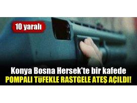 Konya Bosna Hersekte bir kafede pompalı tüfekle rastgele ateş açıldı! 10 yaralı