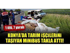 Konyada tarım işçilerini taşıyan minibüs takla attı! 1 ölü, 7 yaralı