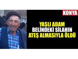 Konyada yaşlı adam belindeki silahın ateş almasıyla öldü