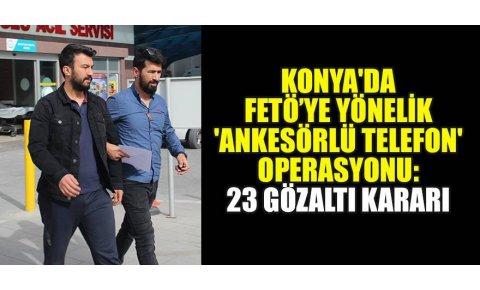 Konyada FETÖ'ye yönelik ankesörlü telefon operasyonu: 23 gözaltı kararı