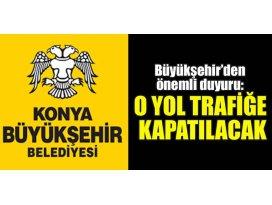 Büyükşehir'den önemli duyuru: O yol trafiğe kapatılacak