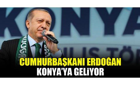 Cumhurbaşkanı Erdoğan Konyaya geliyor