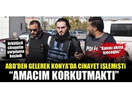 ABDden gelerek Konyada cinayet işleyen sanık: Amacım korkutmaktı