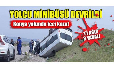 Konya yolunda feci kaza! Minibüs devrildi: 1i ağır 8 yaralı