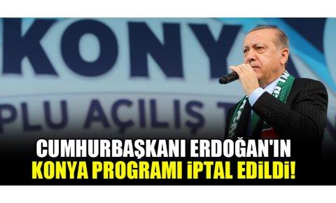 Cumhurbaşkanı Erdoğanın Konya programı iptal edildi!