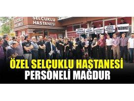Konya Özel Selçuklu Hastanesi personeli mağdur
