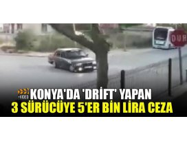 Konyada drift yapan 3 sürücüye 5er bin lira ceza